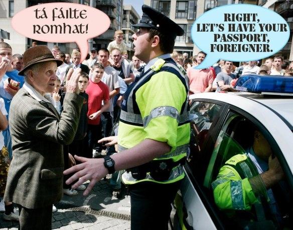 We'll have none of that Irish shite here! You're Irish! So speak English!