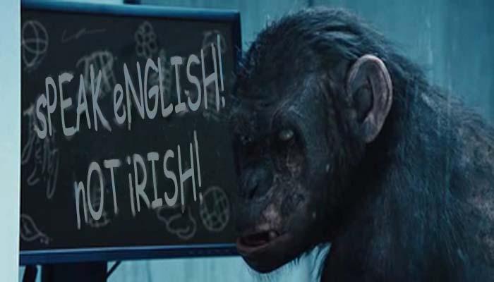 Speak English! Not Irish!