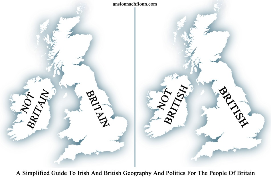 A Simplified Guide To Irish And British Geography And Politics For The People Of Britain